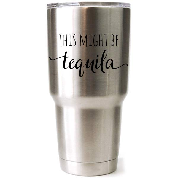 30 oz engraved stainless steel yeti tumbler - this could be tequila