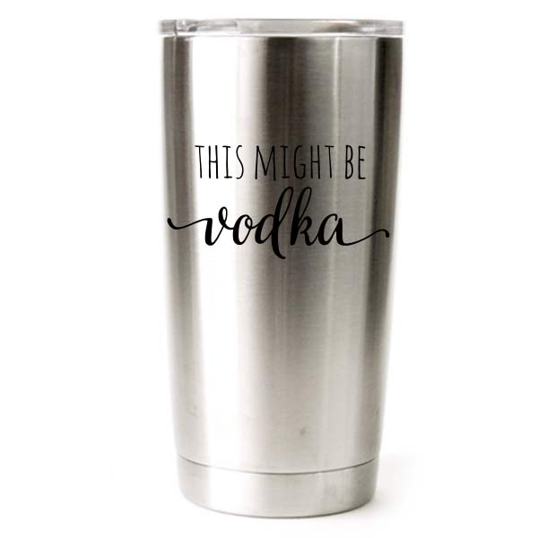 20 oz engraved stainless steel yeti tumbler - this could be vodka